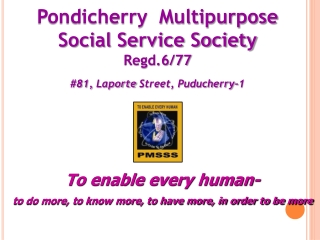 Pondicherry  Multipurpose Social Service Society  Regd.6/77 #81,  Laporte  Street, Puducherry-1