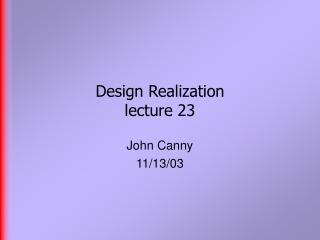 Design Realization  lecture 23
