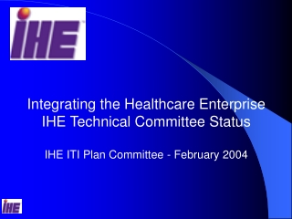 Integrating the Healthcare Enterprise IHE Technical Committee Status
