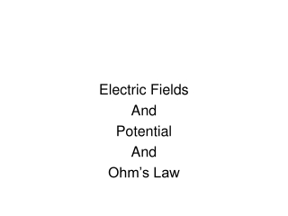 Electric Fields  And Potential And  Ohm's Law