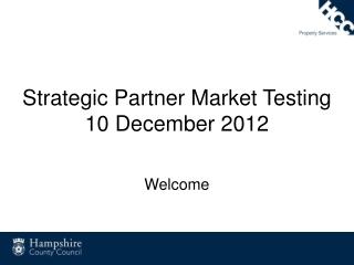 Strategic Partner Market Testing 10 December 2012