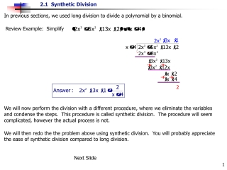 In previous sections, we used long division to divide a polynomial by a binomial.