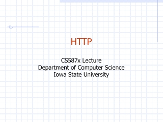 HTTP CS587x Lecture Department of Computer Science Iowa State University