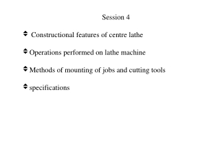 Session 4 Constructional features of centre lathe  Operations performed on lathe machine