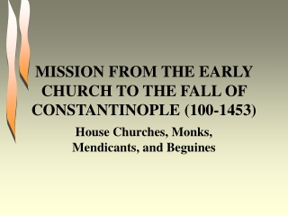 MISSION FROM THE EARLY CHURCH TO THE FALL OF CONSTANTINOPLE (100-1453)