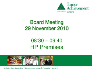Board Meeting 29 November 2010 08:30 – 09:40 HP Premises