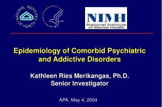 Epidemiology of Comorbid Psychiatric and Addictive Disorders  Kathleen Ries Merikangas, Ph.D.