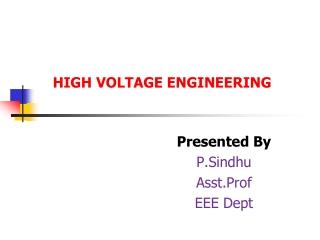HIGH VOLTAGE ENGINEERING Presented By P.Sindhu Asst.Prof EEE Dept