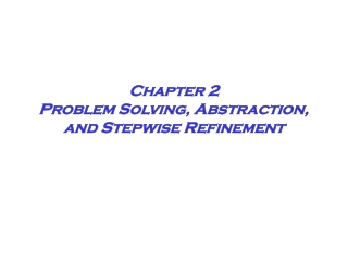 Chapter 2 Problem Solving, Abstraction, and Stepwise Refinement