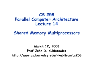 CS 258  Parallel Computer Architecture Lecture 14 Shared Memory Multiprocessors