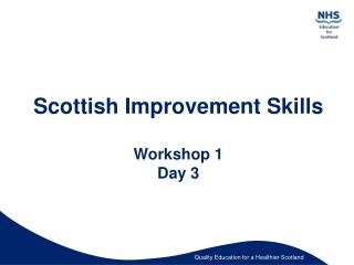 Scottish Improvement Skills Workshop 1 Day 3