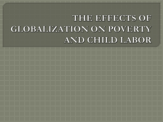 THE EFFECTS OF GLOBALIZATION ON POVERTY AND CHILD LABOR
