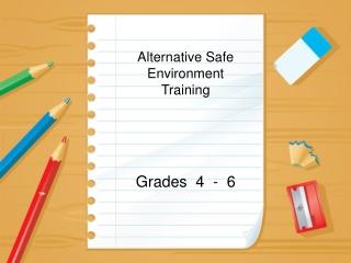 Alternative Safe Environment Training Grades  4  -  6