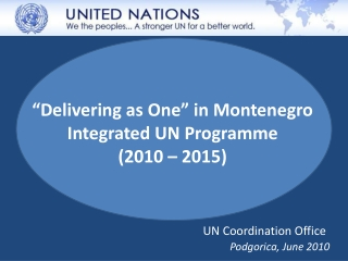 """Delivering as One"" in Montenegro Integrated UN Programme  (2010 – 2015)"