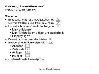"""Vorlesung """"Umweltökonomie""""  Prof. Dr. Claudia Kemfert Gliederung: -Einleitung: Was ist Umweltökonomie? -Umweltproble"""