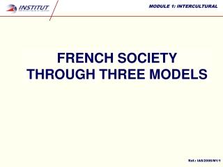 FRENCH SOCIETY  THROUGH THREE MODELS