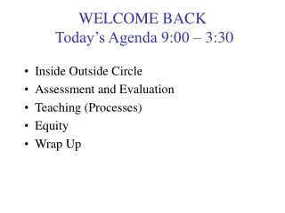 WELCOME BACK  Today's Agenda 9:00 – 3:30