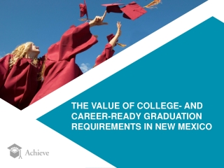 THE VALUE OF COLLEGE- AND CAREER-READY GRADUATION REQUIREMENTS IN NEW MEXICO
