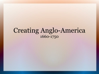 Creating Anglo-America 1660-1750