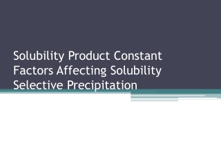 Solubility Product Constant Factors Affecting Solubility Selective Precipitation