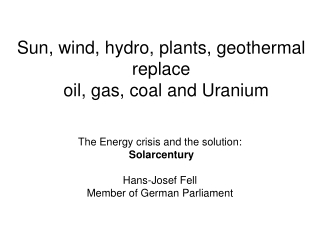 Sun, wind, hydro, plants, geothermal  replace   oil, g as, coal  and Uranium