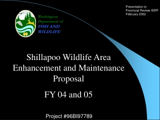 Shillapoo Wildlife Area Enhancement and Maintenance Proposal  FY 04 and 05