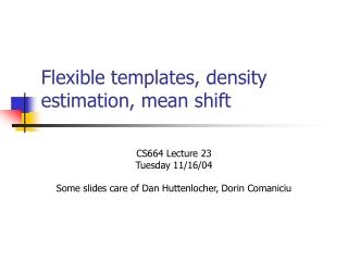 Flexible templates, density estimation, mean shift