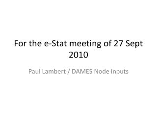 For the e-Stat meeting of 27 Sept 2010