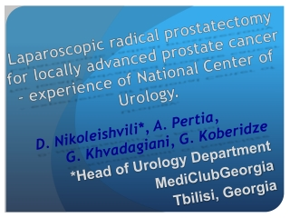 D.  Nikoleishvili *,  A.  Pertia , G.  Khvadagiani , G. Koberidze  *Head  of Urology Department
