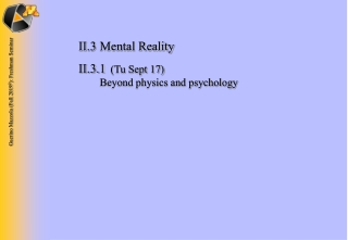 II.3Mental Reality II.3.1  (Tu Sept 17)  Beyond physics and psychology