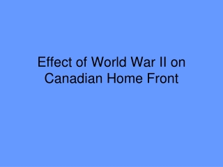 Effect of World War II on Canadian Home Front
