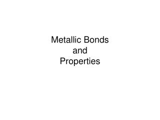 Metallic Bonds  and  Properties