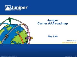 Juniper  Carrier AAA roadmap May 2008