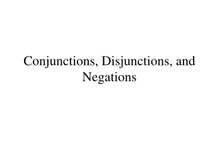 Conjunctions, Disjunctions, and Negations