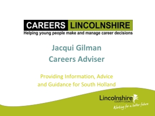 Jacqui Gilman Careers Adviser Providing Information, Advice  and Guidance for South Holland