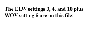 The ELW settings 3, 4, and 10 plus WOV setting 5 are on this file!