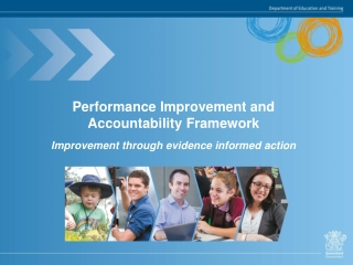 Performance Improvement and Accountability Framework Improvement through evidence informed action