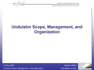 Undulator Scope, Management, and Organization