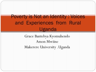 Poverty is Not an Identity : Voices  and  Experiences  from  Rural   Uganda