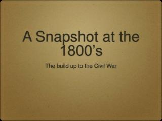A Snapshot at the 1800's