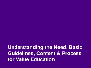 Understanding the Need, Basic Guidelines, Content & Process for Value Education