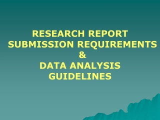 RESEARCH REPORT SUBMISSION REQUIREMENTS & DATA ANALYSIS GUIDELINES