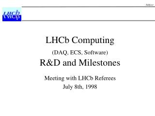 LHCb Computing (DAQ, ECS, Software) R&D and Milestones
