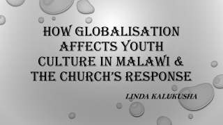 HOW GLOBALISATION AFFECTS YOUTH CULTURE IN MALAWI & THE CHURCH'S RESPONSE