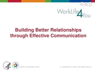 Building Better Relationships through Effective Communication