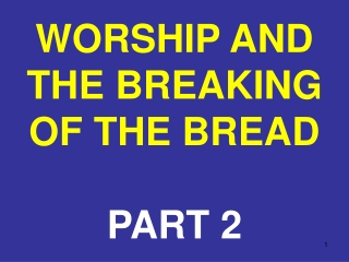 WORSHIP AND THE BREAKING OF THE BREAD PART 2