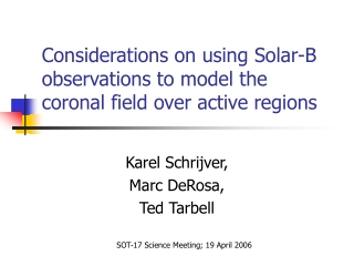 Considerations on using Solar-B observations to model the coronal field over active regions