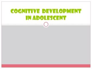 Cognitive  development in adolescent