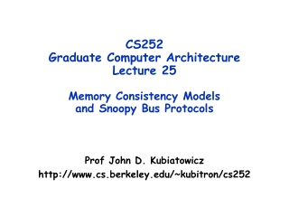 CS252 Graduate Computer Architecture Lecture 25 Memory Consistency Models and Snoopy Bus Protocols