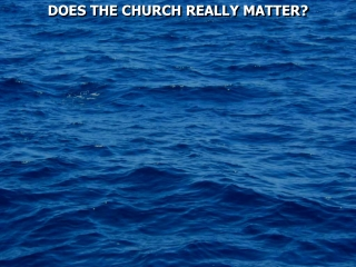 DOES THE CHURCH REALLY MATTER?